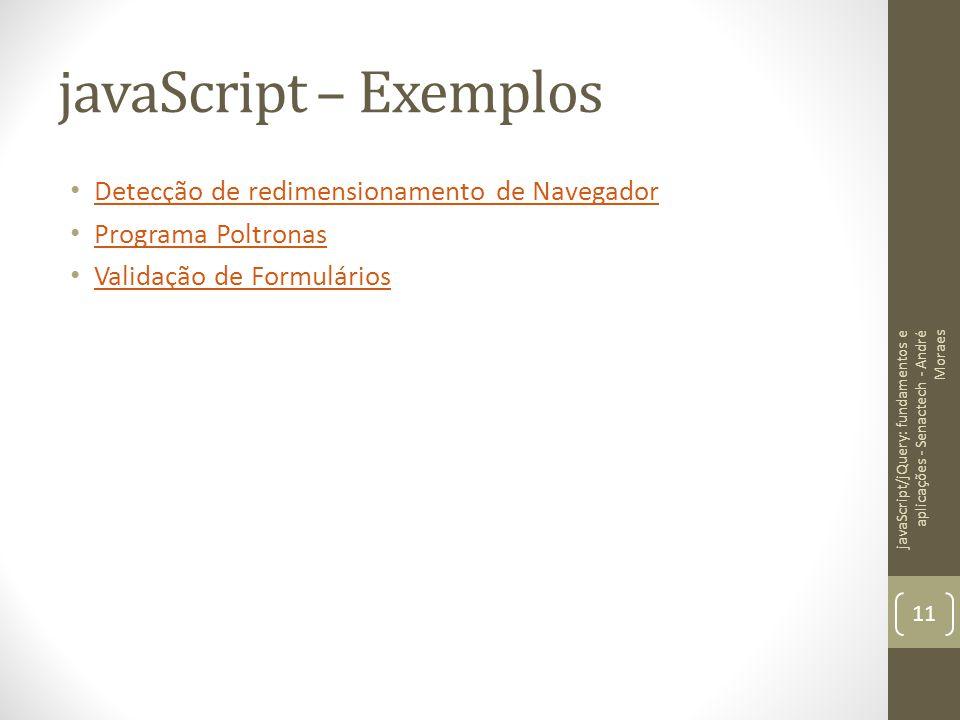 javaScript – Exemplos Detecção de redimensionamento de Navegador Programa Poltronas Validação de Formulários javaScript/jQuery: fundamentos e aplicaçõ