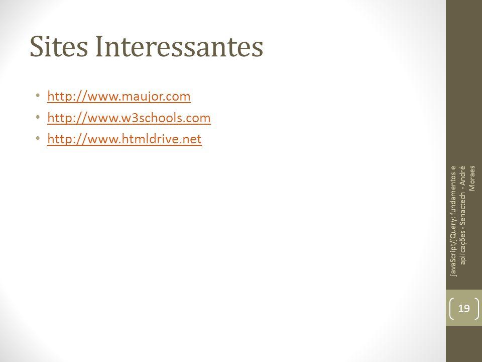 Sites Interessantes http://www.maujor.com http://www.w3schools.com http://www.htmldrive.net javaScript/jQuery: fundamentos e aplicações - Senactech -