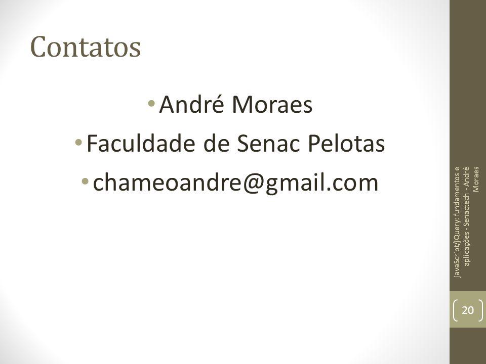 Contatos André Moraes Faculdade de Senac Pelotas chameoandre@gmail.com javaScript/jQuery: fundamentos e aplicações - Senactech - André Moraes 20
