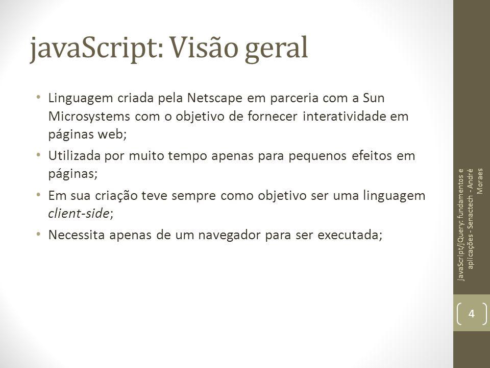 javaScript: Visão geral Linguagem criada pela Netscape em parceria com a Sun Microsystems com o objetivo de fornecer interatividade em páginas web; Ut