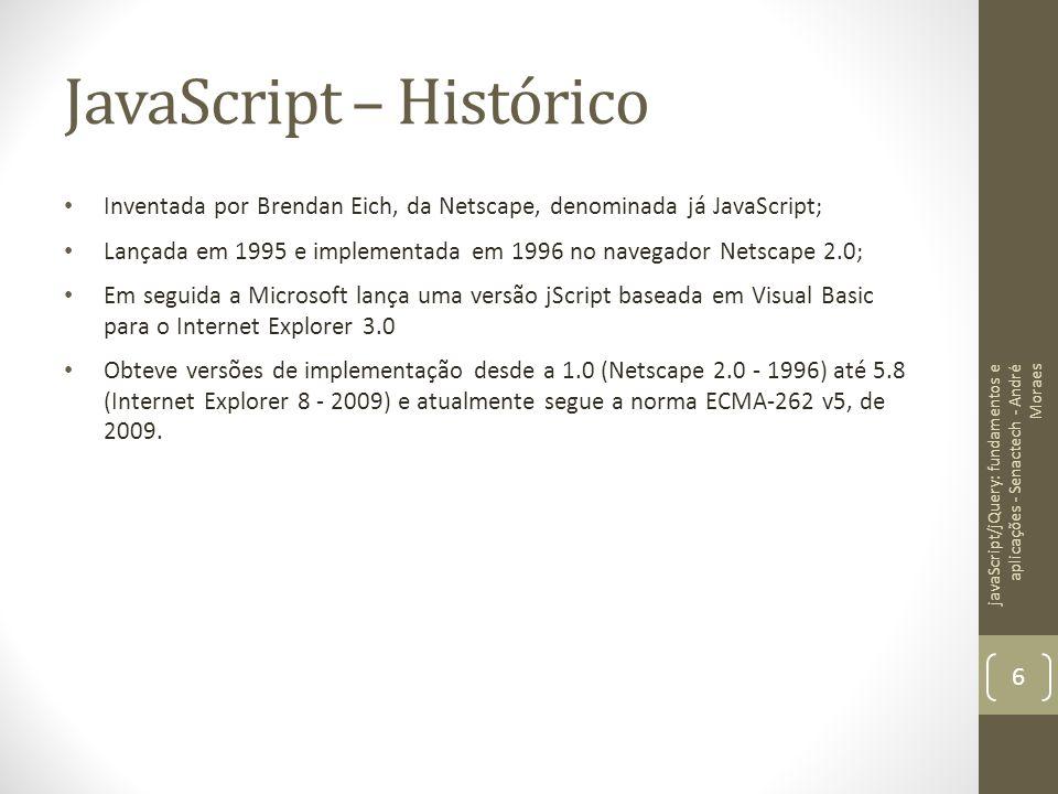 JavaScript – Histórico Inventada por Brendan Eich, da Netscape, denominada já JavaScript; Lançada em 1995 e implementada em 1996 no navegador Netscape