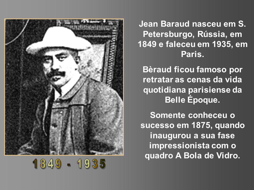 Jean Baraud nasceu em S.Petersburgo, Rússia, em 1849 e faleceu em 1935, em Paris.