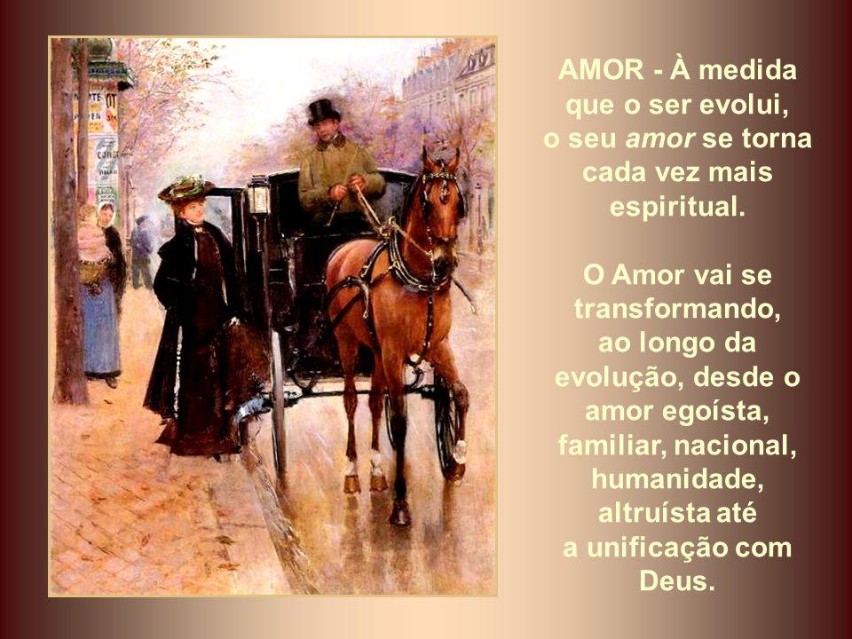 AMOR - À medida que o ser evolui, o seu amor se torna cada vez mais espiritual.