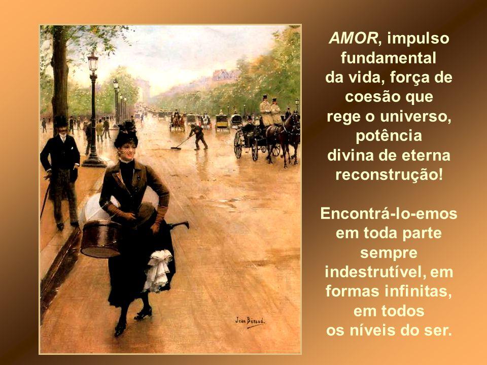 Compreendamos bem, AMOR com A maiúsculo, o amor universal, que caminha da forma sexual à mística até atingir Deus.