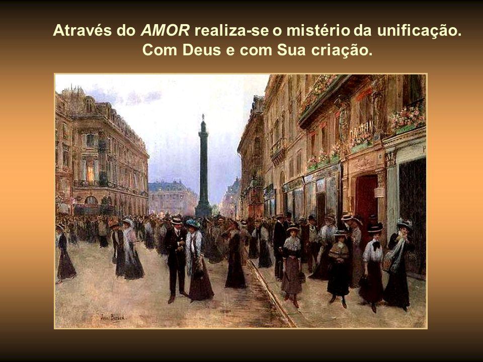 Através do AMOR realiza-se o mistério da unificação. Com Deus e com Sua criação.