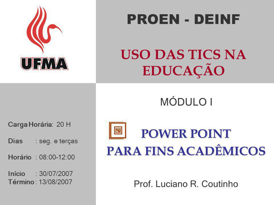 PROEN - DEINF USO DAS TICS NA EDUCAÇÃO MÓDULO I POWER POINT PARA FINS ACADÊMICOS Prof.