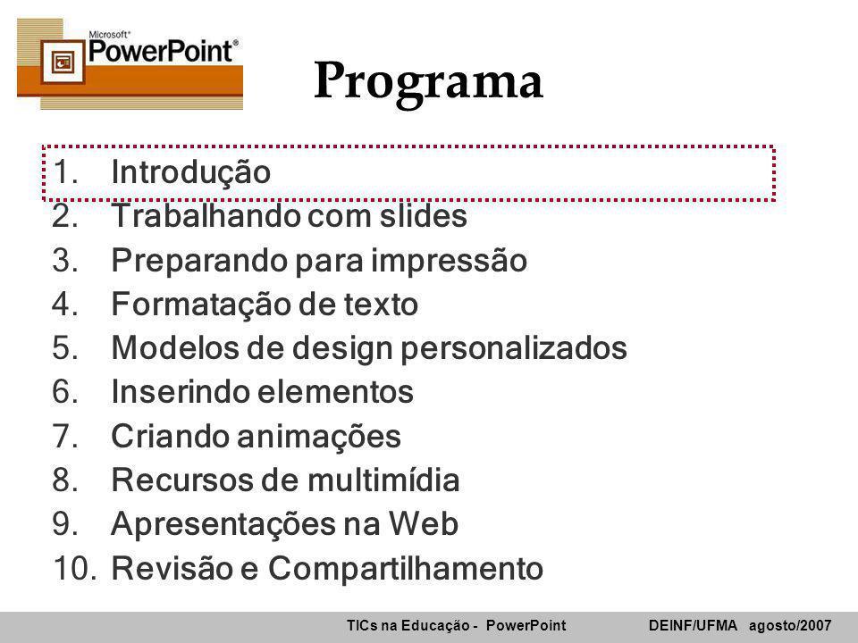 TICs na Educação - PowerPoint DEINF/UFMA agosto/2007 Programa 1.