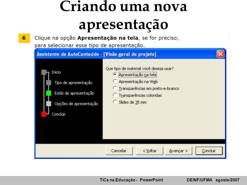 TICs na Educação - PowerPoint DEINF/UFMA agosto/2007 Criando uma nova apresentação