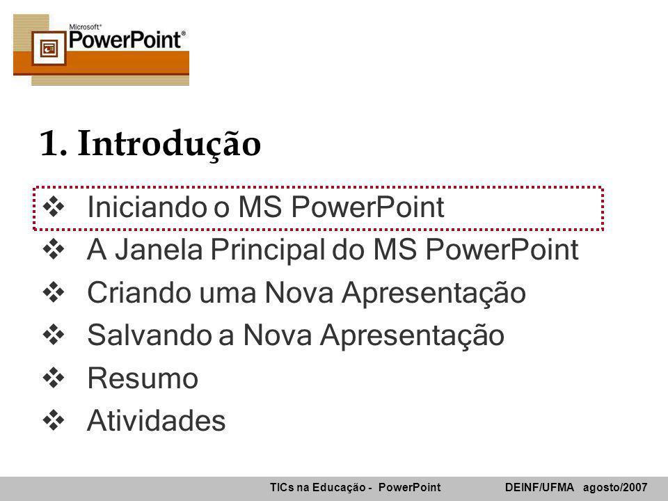 TICs na Educação - PowerPoint DEINF/UFMA agosto/2007 Iniciando o MS PowerPoint