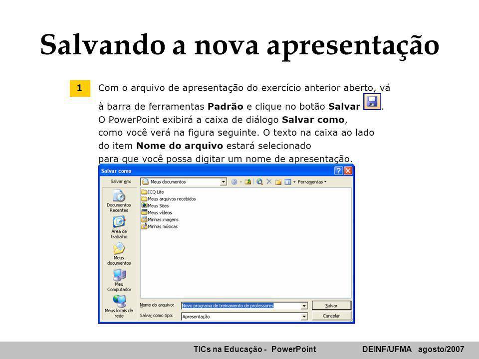 TICs na Educação - PowerPoint DEINF/UFMA agosto/2007 Salvando a nova apresentação