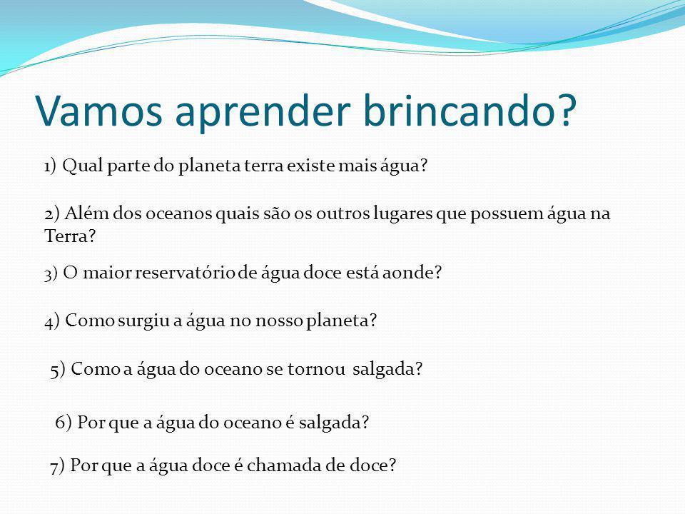 Vamos aprender brincando? 1) Qual parte do planeta terra existe mais água? 2) Além dos oceanos quais são os outros lugares que possuem água na Terra?