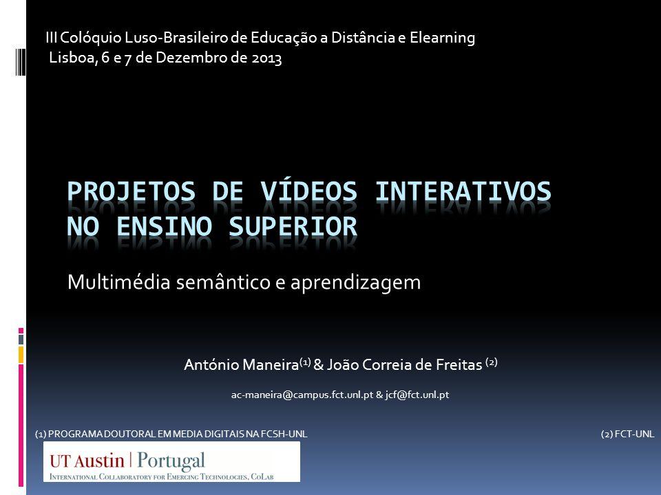 Multimédia semântico e aprendizagem António Maneira (1) & João Correia de Freitas (2) ac-maneira@campus.fct.unl.pt & jcf@fct.unl.pt (1) PROGRAMA DOUTORAL EM MEDIA DIGITAIS NA FCSH-UNL III Colóquio Luso-Brasileiro de Educação a Distância e Elearning Lisboa, 6 e 7 de Dezembro de 2013 (2) FCT-UNL