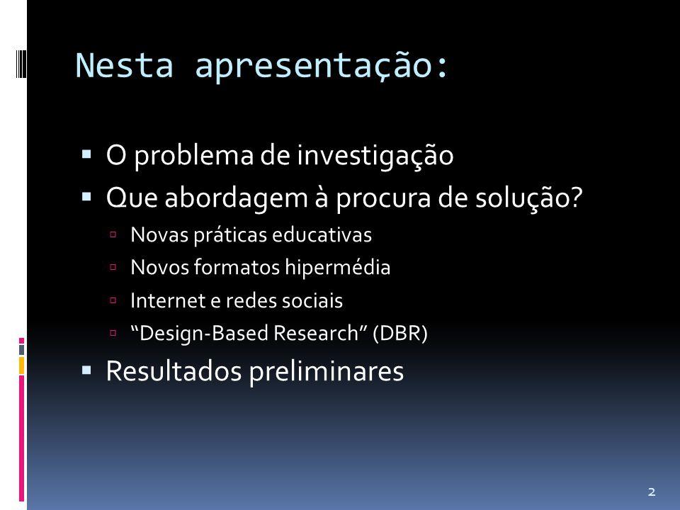 Nesta apresentação:  O problema de investigação  Que abordagem à procura de solução.