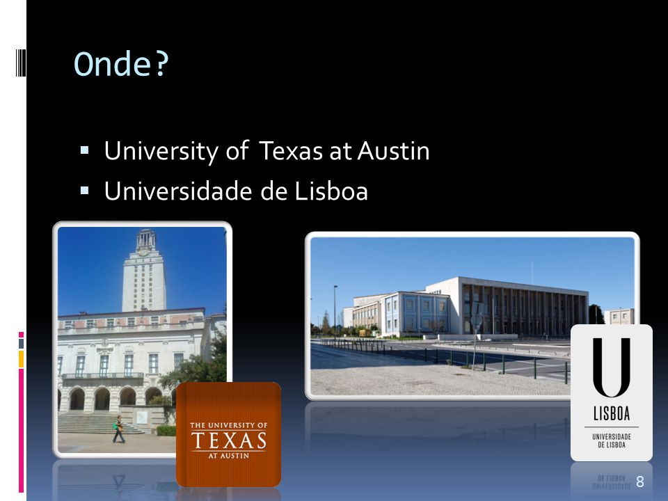 Onde?  University of Texas at Austin  Universidade de Lisboa 8
