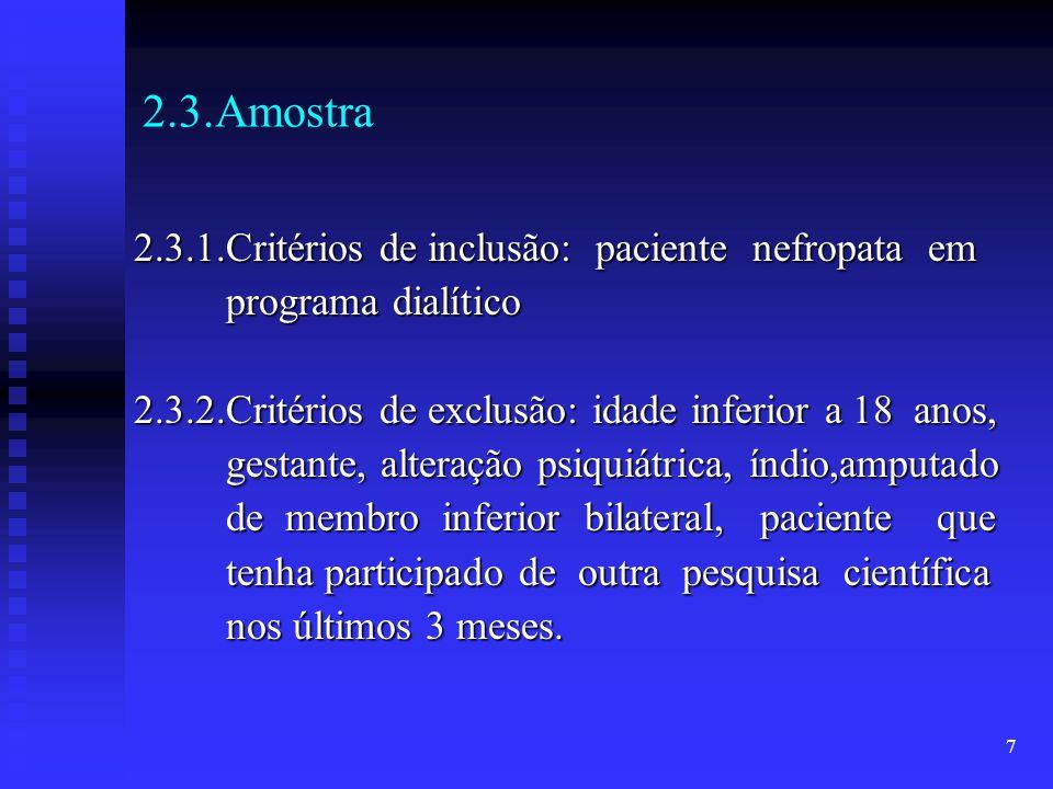 7 2.3.Amostra 2.3.1.Critérios de inclusão: paciente nefropata em programa dialítico programa dialítico 2.3.2.Critérios de exclusão: idade inferior a 1