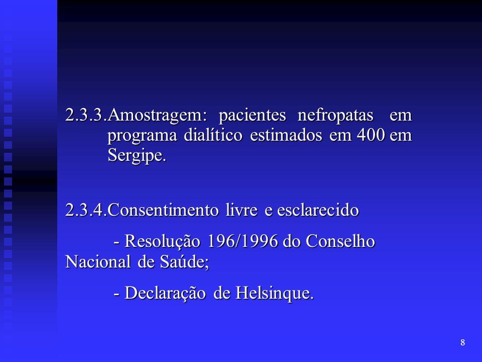 8 2.3.3.Amostragem: pacientes nefropatas em programa dialítico estimados em 400 em Sergipe. 2.3.4.Consentimento livre e esclarecido - Resolução 196/19