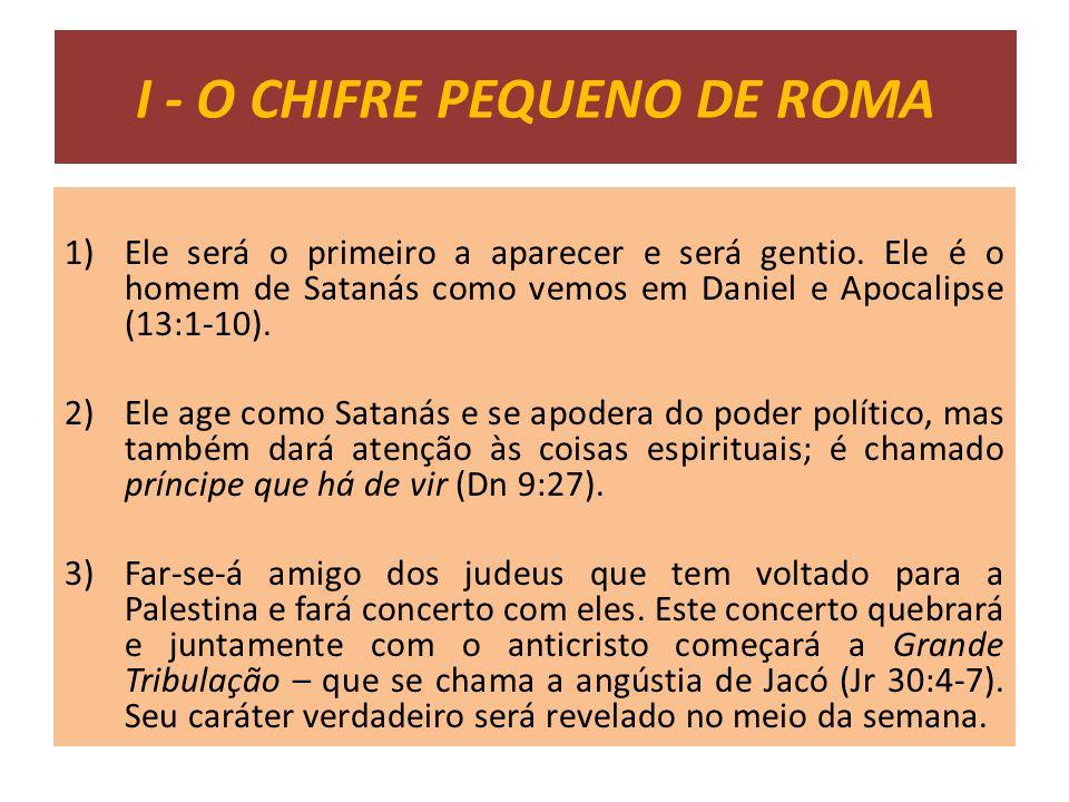 1)Ele será o primeiro a aparecer e será gentio. Ele é o homem de Satanás como vemos em Daniel e Apocalipse (13:1-10). 2)Ele age como Satanás e se apod