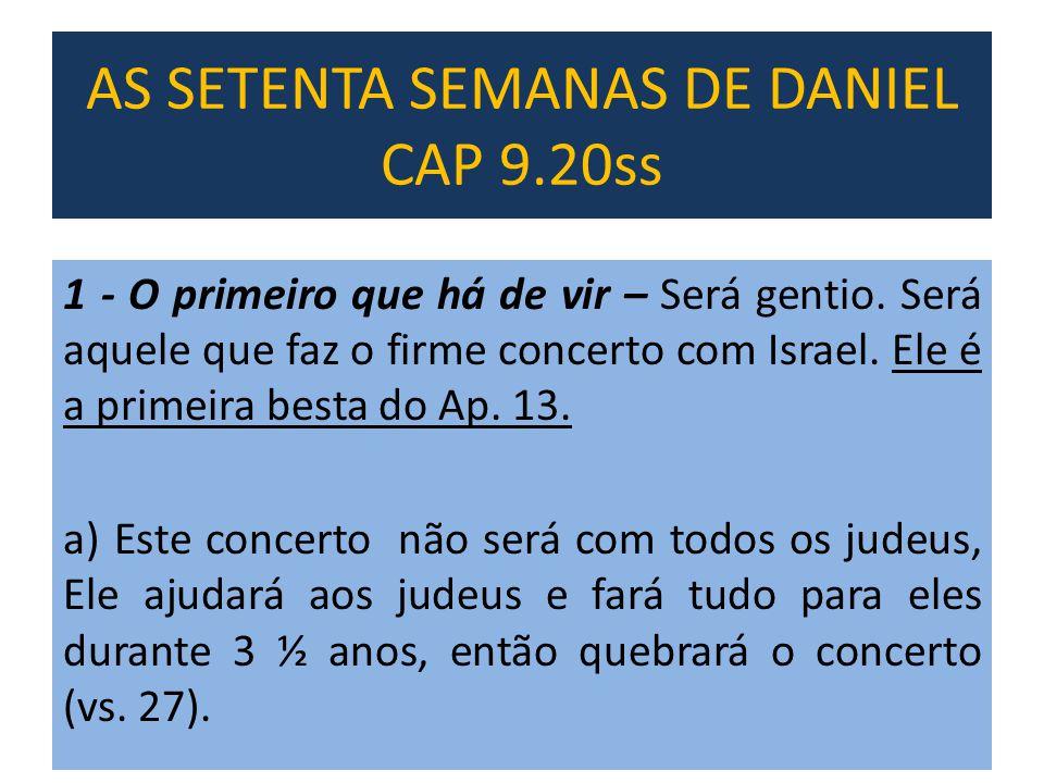 1 - O primeiro que há de vir – Será gentio. Será aquele que faz o firme concerto com Israel. Ele é a primeira besta do Ap. 13. a) Este concerto não se