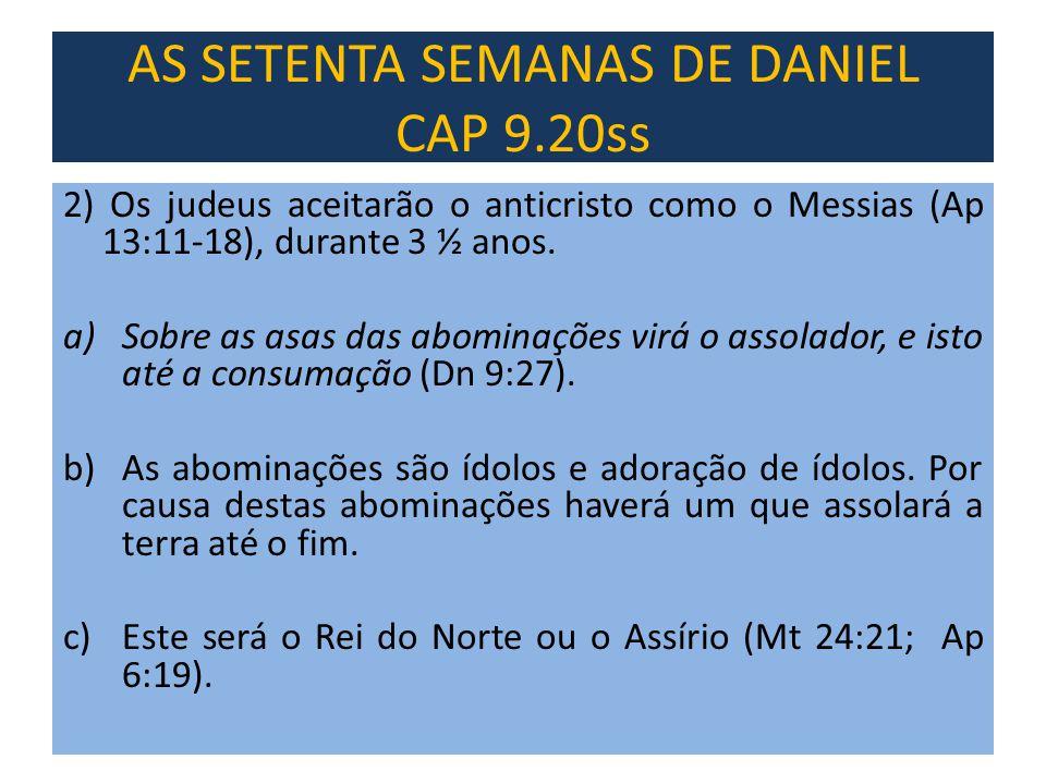 2) Os judeus aceitarão o anticristo como o Messias (Ap 13:11-18), durante 3 ½ anos. a)Sobre as asas das abominações virá o assolador, e isto até a con