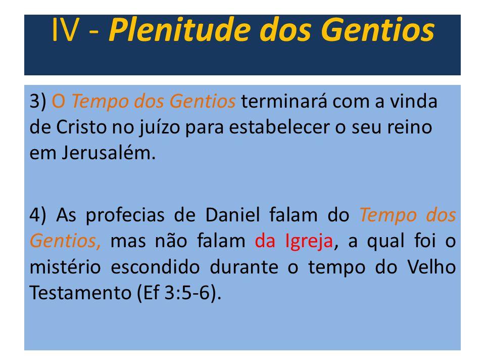 3) O Tempo dos Gentios terminará com a vinda de Cristo no juízo para estabelecer o seu reino em Jerusalém. 4) As profecias de Daniel falam do Tempo do