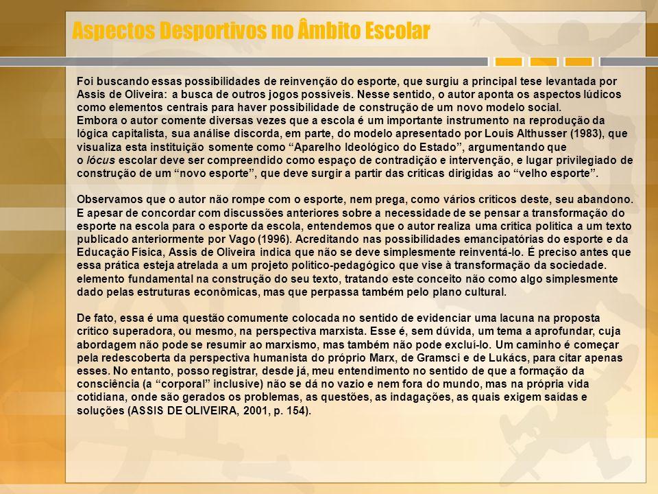 Aspectos Desportivos no Âmbito Escolar Foi buscando essas possibilidades de reinvenção do esporte, que surgiu a principal tese levantada por Assis de Oliveira: a busca de outros jogos possíveis.