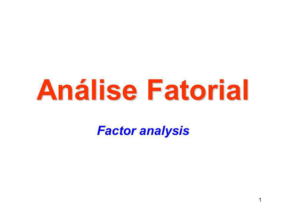 1 Análise Fatorial Factor analysis