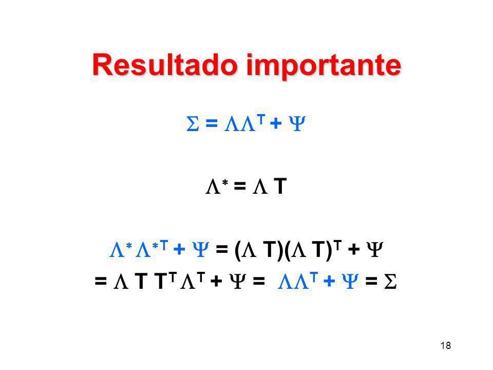 18 Resultado importante  =  T +    =  T     T +  = (  T)(  T) T +  =  T T T  T +  =  T +  = 