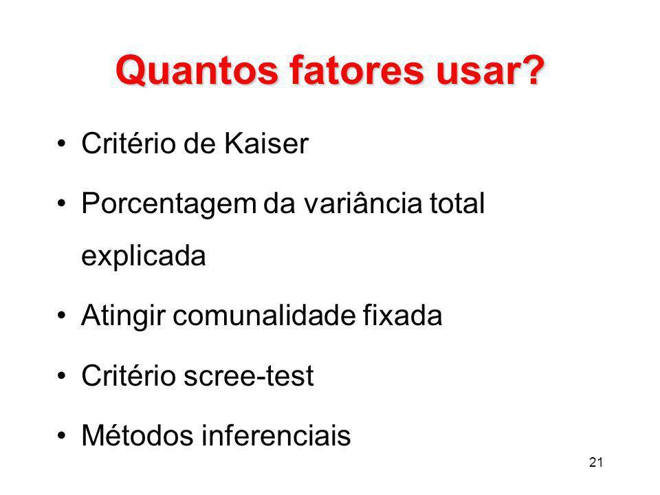 21 Quantos fatores usar? Critério de Kaiser Porcentagem da variância total explicada Atingir comunalidade fixada Critério scree-test Métodos inferenci