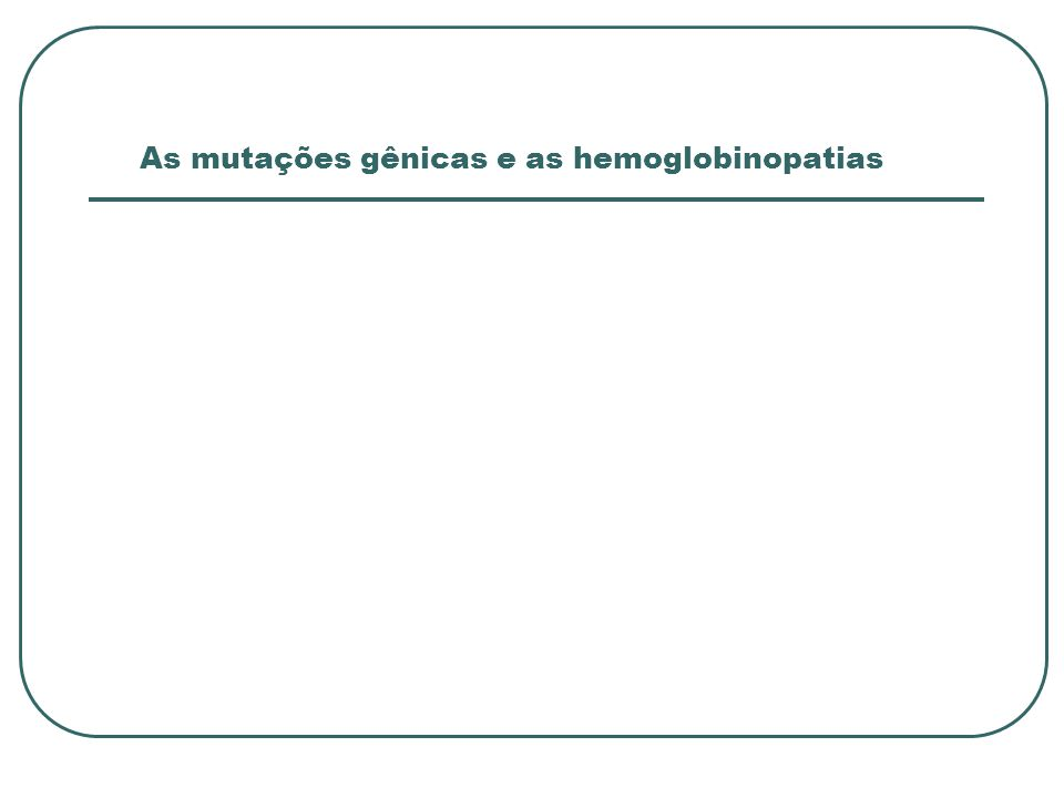 As mutações gênicas e as hemoglobinopatias