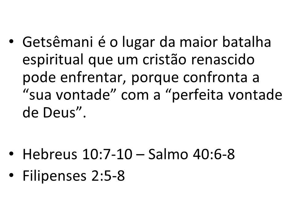 """Getsêmani é o lugar da maior batalha espiritual que um cristão renascido pode enfrentar, porque confronta a """"sua vontade"""" com a """"perfeita vontade de D"""