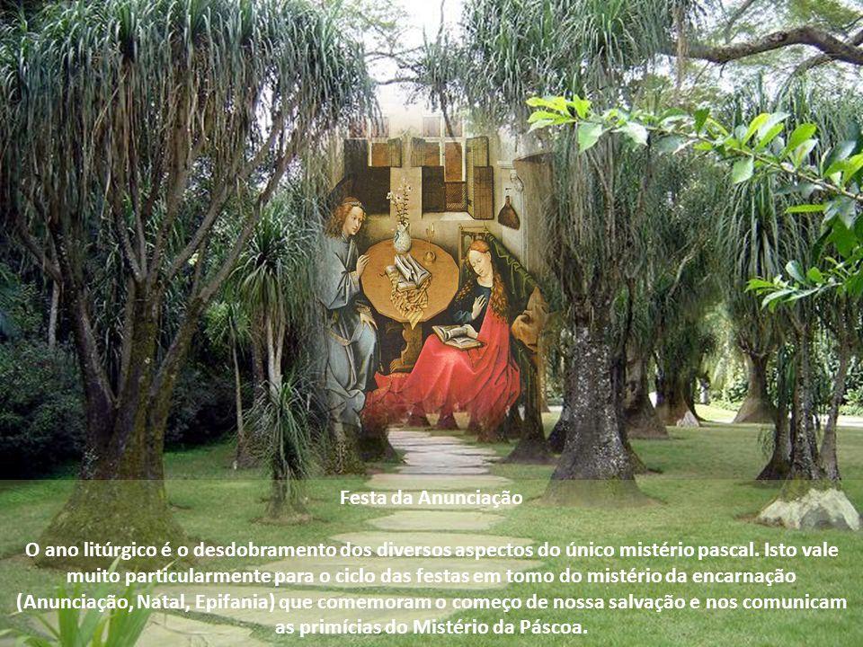 Festa da Anunciação O ano litúrgico é o desdobramento dos diversos aspectos do único mistério pascal.