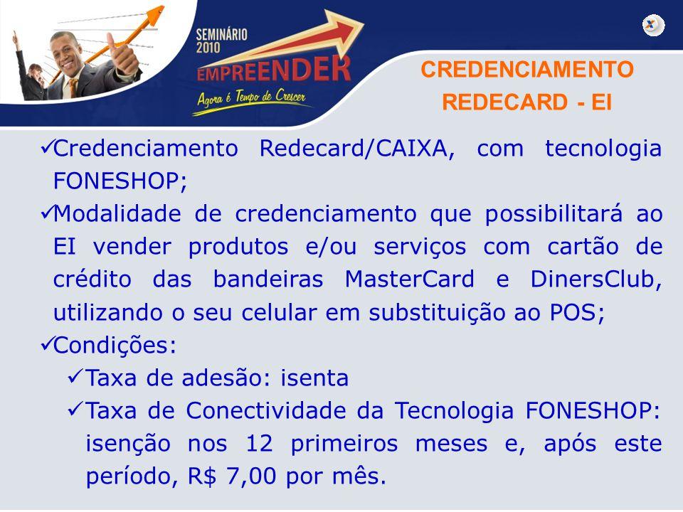 CREDENCIAMENTO REDECARD - EI Credenciamento Redecard/CAIXA, com tecnologia FONESHOP; Modalidade de credenciamento que possibilitará ao EI vender produ