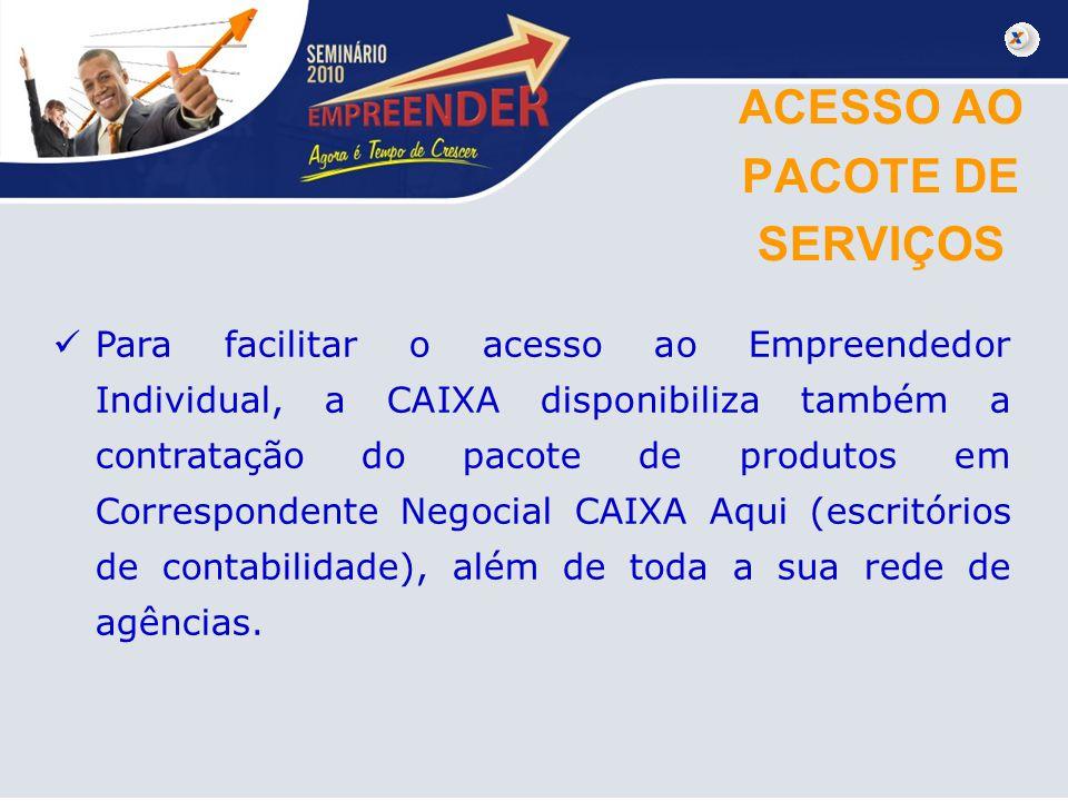 ACESSO AO PACOTE DE SERVIÇOS Para facilitar o acesso ao Empreendedor Individual, a CAIXA disponibiliza também a contratação do pacote de produtos em C