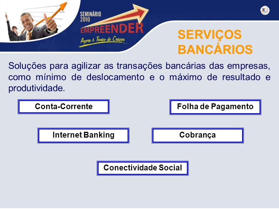 SERVIÇOS BANCÁRIOS Soluções para agilizar as transações bancárias das empresas, como mínimo de deslocamento e o máximo de resultado e produtividade. C