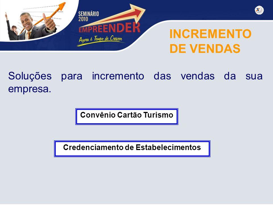 INCREMENTO DE VENDAS Soluções para incremento das vendas da sua empresa. Convênio Cartão Turismo Credenciamento de Estabelecimentos