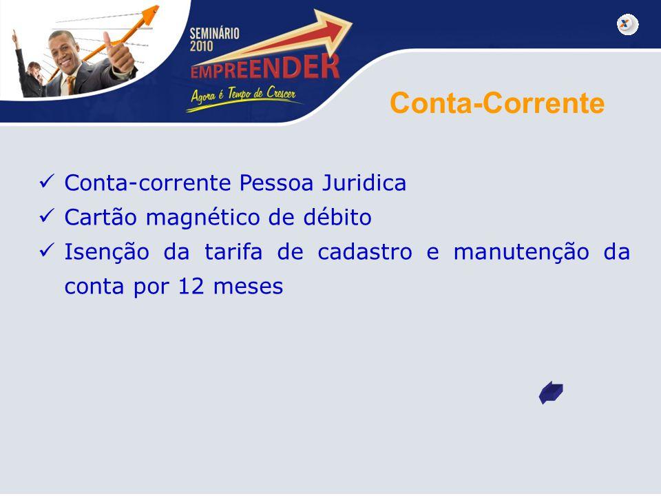 Conta-Corrente Conta-corrente Pessoa Juridica Cartão magnético de débito Isenção da tarifa de cadastro e manutenção da conta por 12 meses
