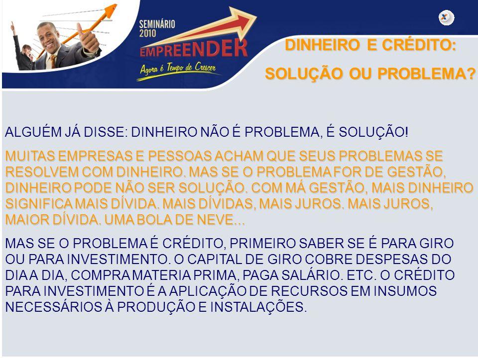 DINHEIRO E CRÉDITO: SOLUÇÃO OU PROBLEMA.