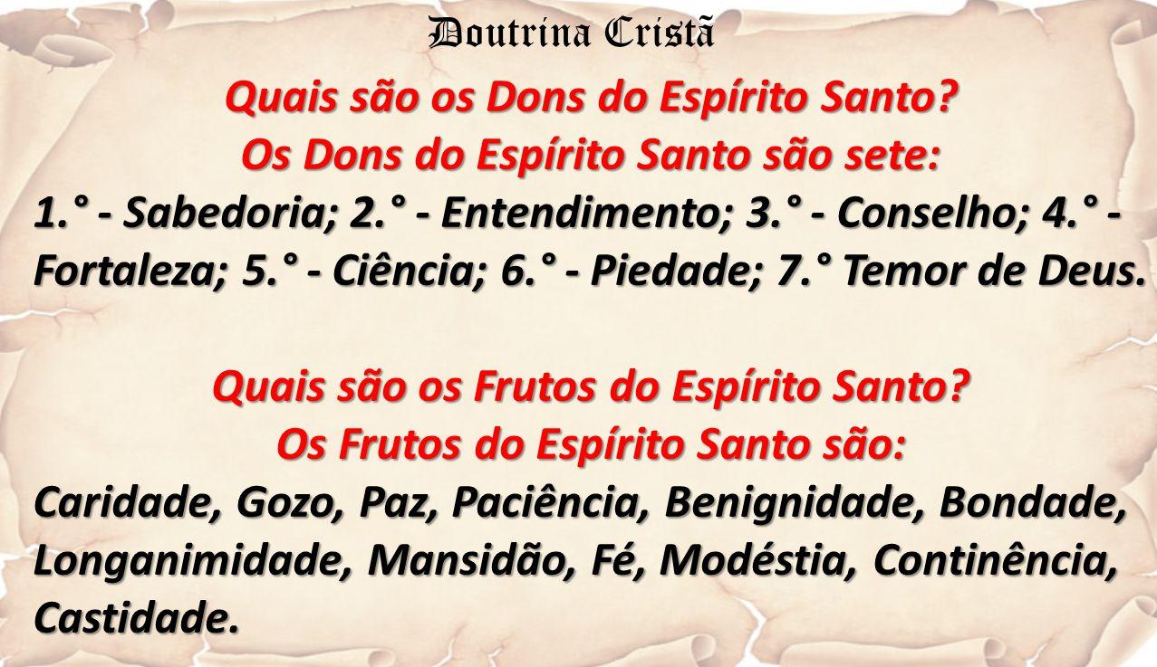 Quais são os Dons do Espírito Santo? Os Dons do Espírito Santo são sete: 1.° - Sabedoria; 2.° - Entendimento; 3.° - Conselho; 4.° - Fortaleza; 5.° - C