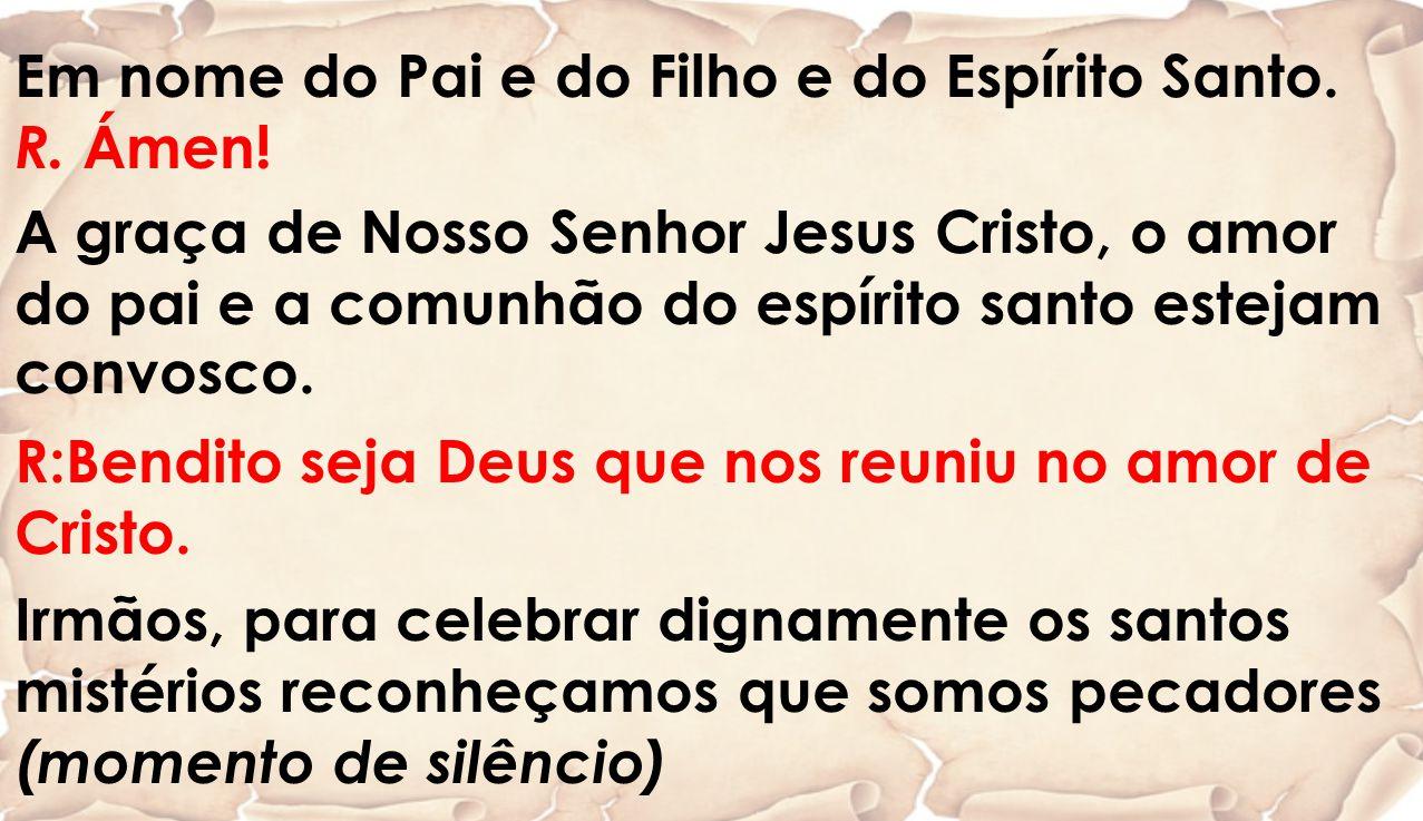 Em nome do Pai e do Filho e do Espírito Santo.R. Ámen.