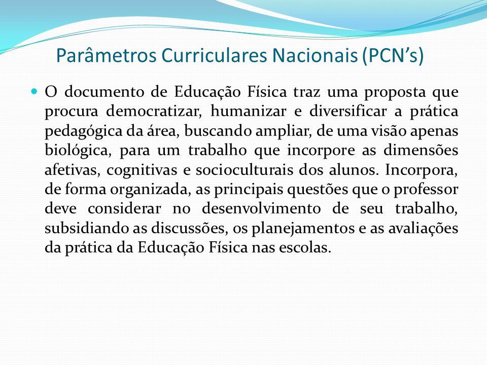 Parâmetros Curriculares Nacionais (PCN's) O documento de Educação Física traz uma proposta que procura democratizar, humanizar e diversificar a prátic