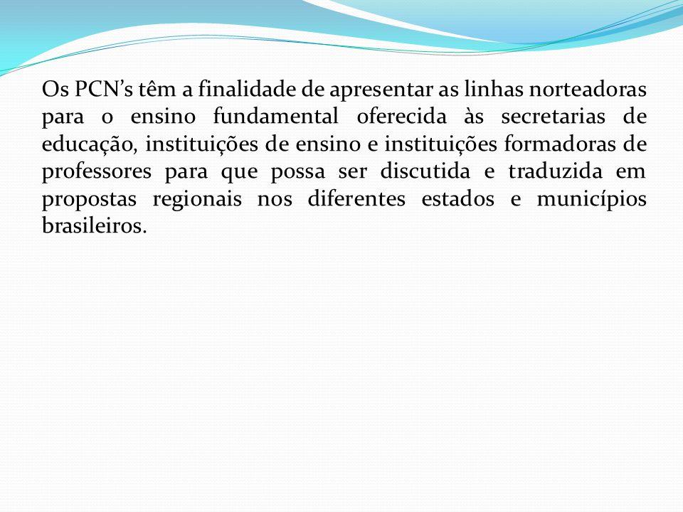 Os PCN's têm a finalidade de apresentar as linhas norteadoras para o ensino fundamental oferecida às secretarias de educação, instituições de ensino e