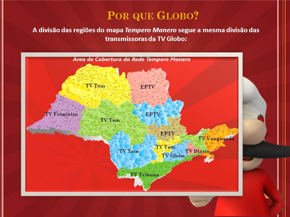 R EDE GLOBO P LANEJAMENTO DE VEICULAÇÃO Solução Tempero Manero: trabalhar por rateio regional