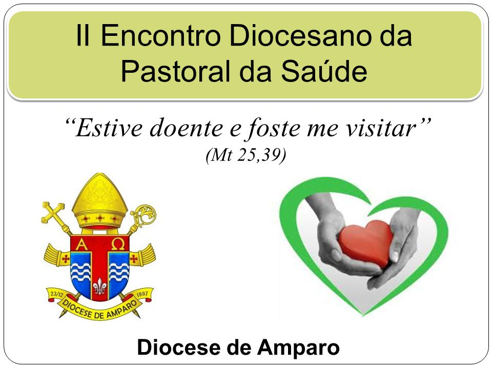 "II Encontro Diocesano da Pastoral da Saúde ""Estive doente e foste me visitar"" (Mt 25,39) Diocese de Amparo"