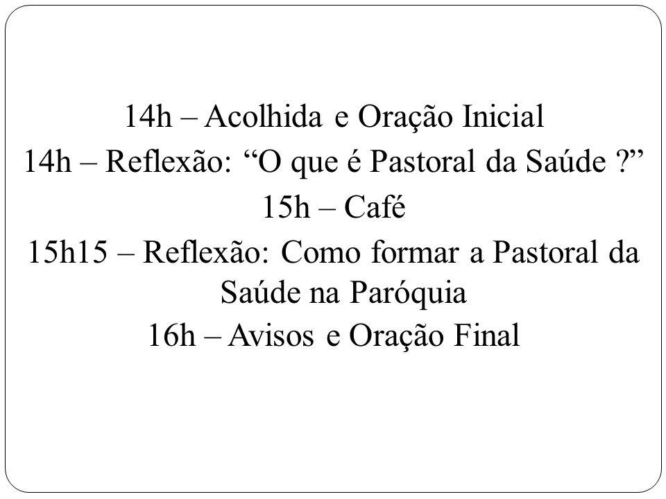 """14h – Acolhida e Oração Inicial 14h – Reflexão: """"O que é Pastoral da Saúde ?"""" 15h – Café 15h15 – Reflexão: Como formar a Pastoral da Saúde na Paróquia"""