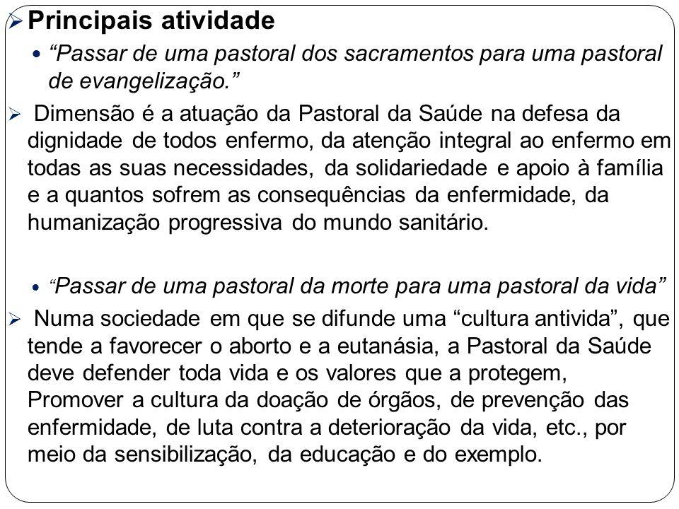 """ Principais atividade """"Passar de uma pastoral dos sacramentos para uma pastoral de evangelização.""""  Dimensão é a atuação da Pastoral da Saúde na def"""