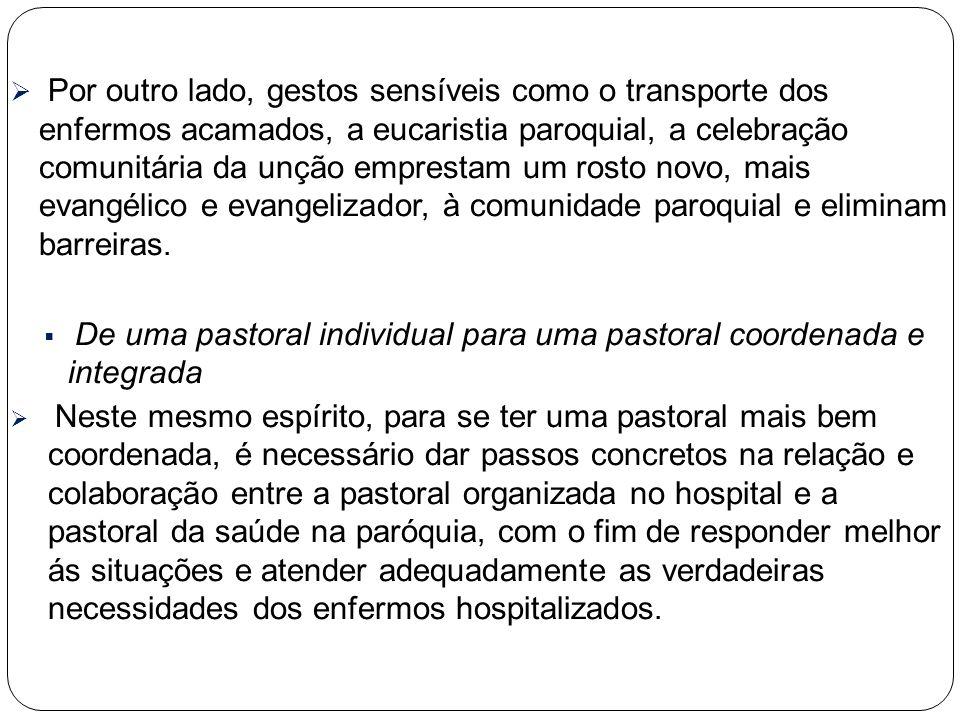  Por outro lado, gestos sensíveis como o transporte dos enfermos acamados, a eucaristia paroquial, a celebração comunitária da unção emprestam um ros