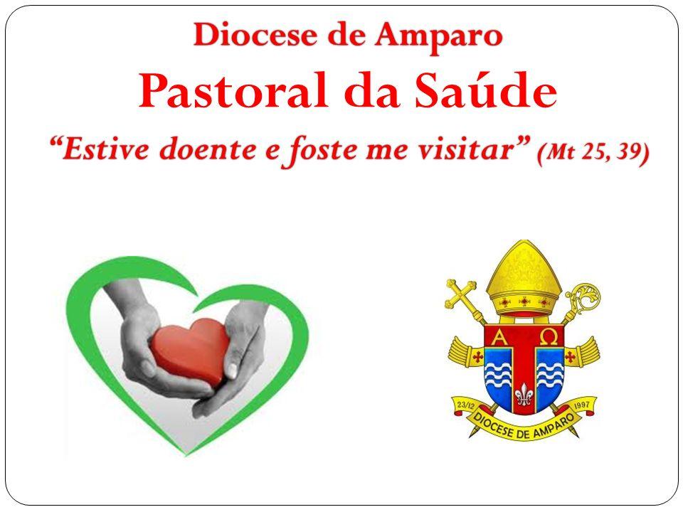 "Diocese de AmparoDiocese de Amparo Pastoral da Saúde ""Estive doente e foste me visitar"" (Mt 25, 39)"