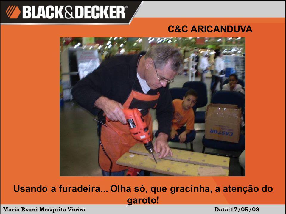Maria Evani Mesquita Vieira Data:17/05/08 C&C ARICANDUVA Usando a furadeira...