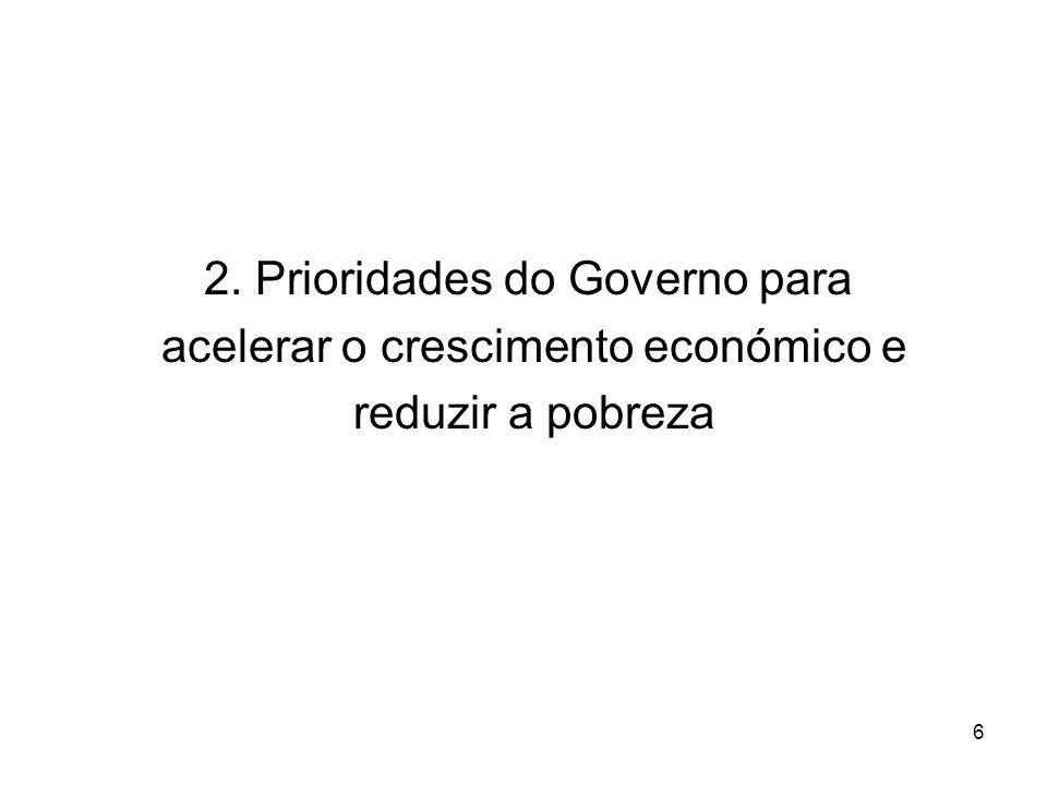 6 2. Prioridades do Governo para acelerar o crescimento económico e reduzir a pobreza