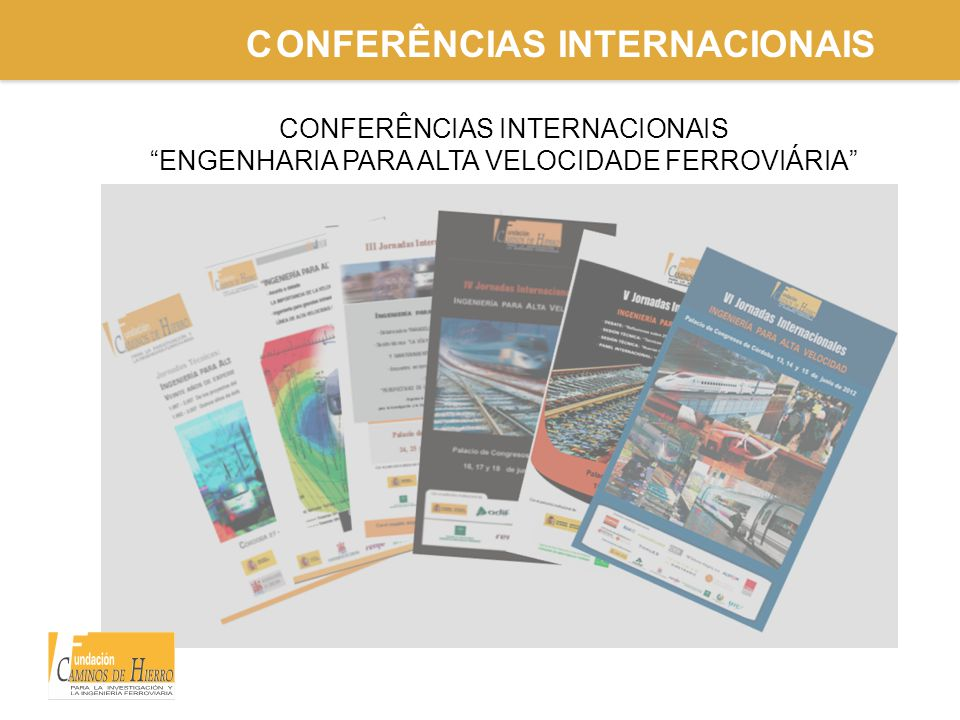 CONFERÊNCIAS INTERNACIONAIS ENGENHARIA PARA ALTA VELOCIDADE FERROVIÁRIA CONFERÊNCIAS INTERNACIONAIS